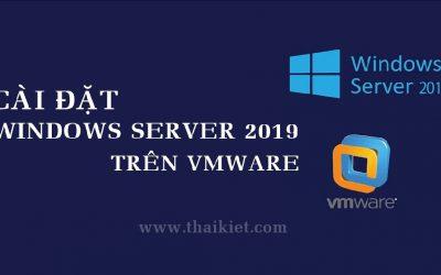Tạo và cài máy ảo Windows Server 2019 trên VMware Workstation Pro
